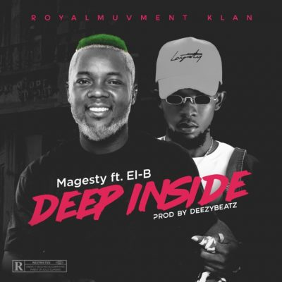 Magesty Ft El-B – Deep Inside (Prod By DeezyBeatz)